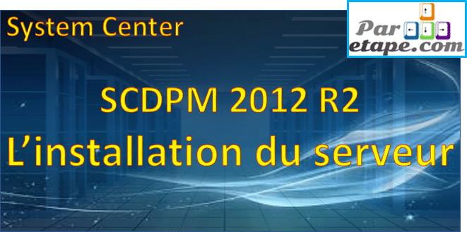 Installation d'un serveur DPM 2012 R2 sous Windows 2012 R2